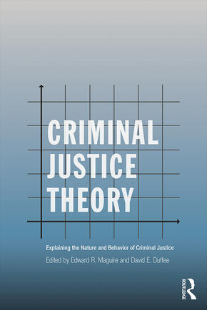 Criminal Justice Theory: Exploring the Nature and Behavior of Criminal Justice, Second Edition