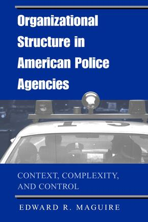 Organizational Structure in American Police Agencies: Context, Complexity, and Control